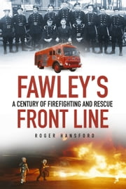 Fawley's Front Line - A Century of Fire-Fighting and Rescue ebook by Roger Hansford