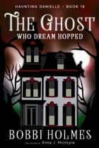 The Ghost Who Dream Hopped ebook by Bobbi Holmes