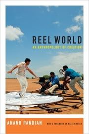 Reel World - An Anthropology of Creation ebook by Anand Pandian