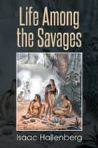 Life Among the Savages ebook by Isaac Hallenberg