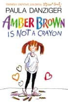 Amber Brown Is Not A Crayon ebook by Paula Danziger, Tony Ross