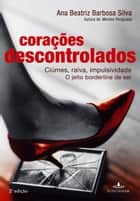 Corações descontrolados ebook by Ana Beatriz Barbosa Silva