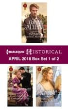 Harlequin Historical April 2018 - Box Set 1 of 2 - The Earl's Practical Marriage\From Courtesan to Convenient Wife\A Wedding for the Scandalous Heiress ebook by Louise Allen, Marguerite Kaye, Elizabeth Beacon