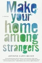 Make Your Home Among Strangers - A Novel ebook by Jennine Capó Crucet