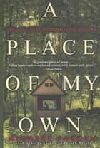 A Place of My Own - The Education of an Amateur Builder ebook by Michael Pollan