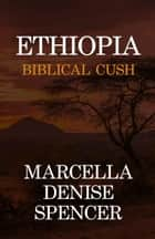 Ethiopia: Biblical Cush ebook by Marcella Denise Spencer