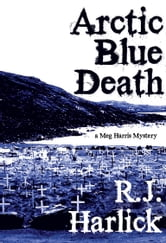 Arctic Blue Death - A Meg Harris Mystery ebook by R.J. Harlick
