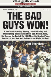 The Bad Guys Won - A Season of Brawling, Boozing, Bimbo Chasing, and Championship Baseball with Straw, Doc, Mookie, Nails, the Kid, and the Rest of the 1986 Mets, the Rowdiest Team Ever to Put on a New York Uniform--and Maybe the Best ebook by Jeff Pearlman
