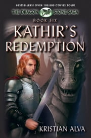 Kathir's Redemption - Book Six of the Dragon Stone Saga ebook by Kristian Alva