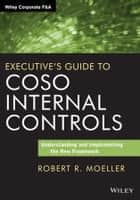 Executive's Guide to COSO Internal Controls ebook by Robert R. Moeller