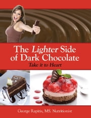 The Lighter Side of Dark Chocolate - Take it to Heart ebook by George Rapitis