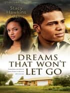 Dreams That Won't Let Go (Jubilant Soul Book #3) ebook by Stacy Hawkins Adams