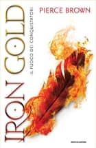 Iron Gold - Il fuoco dei Conquistatori eBook by Pierce Brown