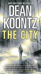 The City (with bonus short story The Neighbor) ebook by Dean Koontz