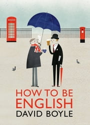 How to Be English ebook by David Boyle
