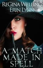 A Match Made in Spell ekitaplar by ReGina Welling, Erin Lynn