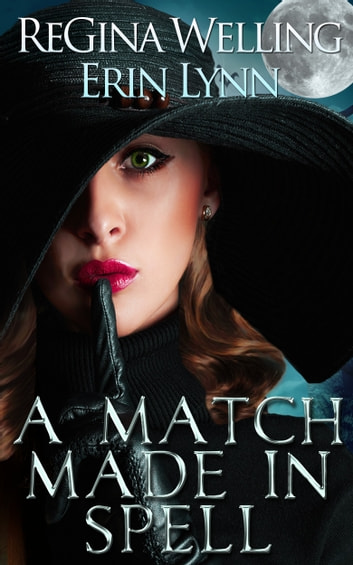 A Match Made in Spell ebook by ReGina Welling,Erin Lynn