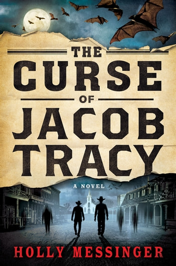 The Curse of Jacob Tracy - A Novel ebook by Holly Messinger