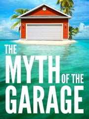 The Myth of the Garage ebook by Dan Heath,Chip Heath