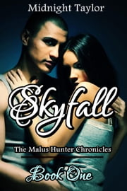 Skyfall - The Malus Hunter Chronicles, #1 ebook by Midnight Taylor