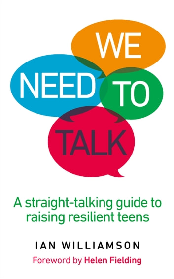 We Need to Talk - A Straight-Talking Guide to Raising Resilient Teens ebook by Ian Williamson