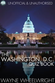The Washington, D.C. Quiz Book - World's Great Cities ebook by Wayne Wheelwright