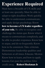 Experience Required - How to become a UX leader regardless of your role ebook by Robert Hoekman Jr.
