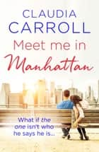 Meet Me in Manhattan - A sparkling, feel-good romantic comedy to whisk you away! ebook by Claudia Carroll