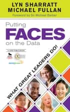 Putting FACES on the Data - What Great Leaders Do! ebook by Lyn Sharratt, Michael Fullan