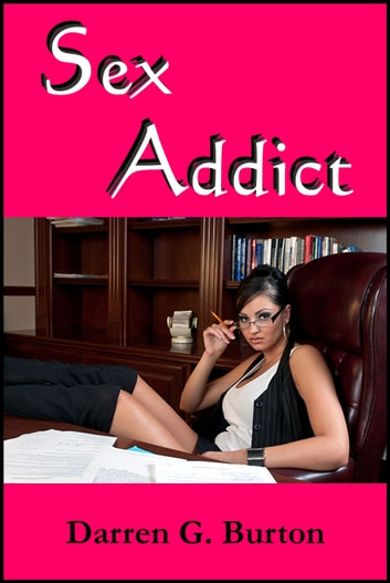 Sex Addict ebook by Darren G. Burton