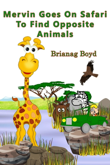 Mervin Goes On Safari To Find Opposite Animals ebook by Brianag Boyd