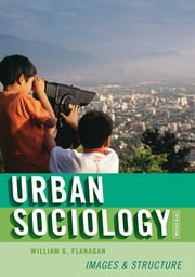 Urban Sociology - Images and Structure ebook by William G. Flanagan