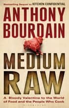 Medium Raw - A Bloody Valentine to the World of Food and the People Who Cook ebook by Anthony Bourdain
