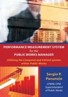 Performance Measurement System for the Public Works Manager ebook by Sergio P. Panunzio