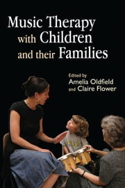 Music Therapy with Children and their Families ebook by Claire Flower,Amelia Oldfield,Rachel Bull,Emma Davies,Joy Hasler,Helen Loth,Tiffany Hughes,Nicky O'Neill,Vince Hesketh,Jassenka Horvat,Kay Sobey,Colette Salkeld,Sarah Russel