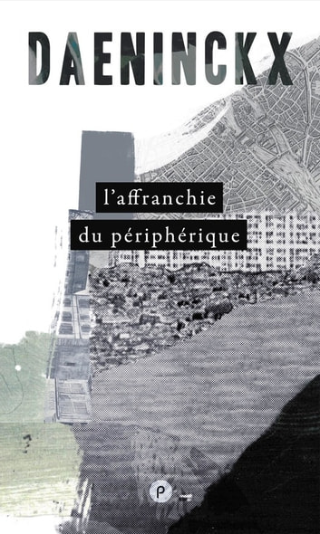 L'affranchie du périphérique - remontée mémoire sur les bords de l'île Saint-Denis, avec un peu d'Internationale Lettriste ebook by Didier Daeninckx