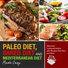 Paleo Diet, Shred Diet and Mediterranean Diet Made Easy: Paleo Diet Cookbook Edition with Recipes, Diet Plans and More - Paleo Diet Cookbook Edition with Recipes, Diet Plans and More ebook by Speedy Publishing