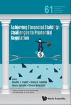 Achieving Financial Stability - Challenges to Prudential Regulation ebook by Douglas D Evanoff, George G Kaufman, Agnese Leonello;Simone Manganelli