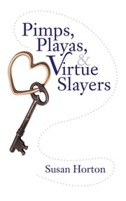 Pimps, Playas, & Virtue Slayers ebook by Susan Horton