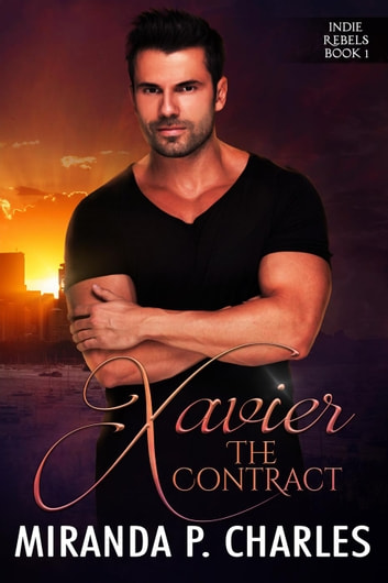 Xavier: The Contract - Indie Rebels, #1 ebook by Miranda P. Charles