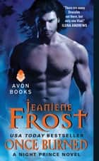 Once Burned - A Night Prince Novel eBook by Jeaniene Frost