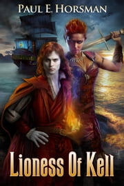 Lioness of Kell ebook by Paul E. Horsman