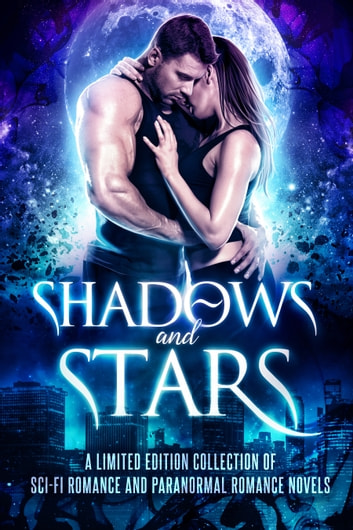 Shadows and Stars - A Limited Edition Collection of Sci-Fi Romance and Paranormal Romance Novels ebook by Becca Fanning,Eden Ashe,Leilani Love,Eva Winters,Cate Farren,Laura Greenwood,Arizona Tape,Tigris Eden,Kiersten Fay,Cyndi Faria,Pepper McGraw,Angela Sanders,Rachel Rawlings,Catherine Banks,Gina Wynn,Miranda Lynn