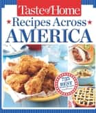 Taste of Home Recipes Across America - 735 of the Best Recipes from Across the Nation ebook by Taste Of Home