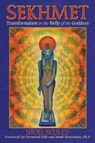 Sekhmet - Transformation in the Belly of the Goddess ebook by Nicki Scully, Normandi Ellis, Hank Wesselman,...