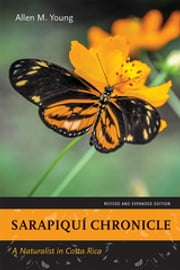 Sarapiquí Chronicle - A Naturalist in Costa Rica. Revised and Expanded Edition. ebook by Kobo.Web.Store.Products.Fields.ContributorFieldViewModel