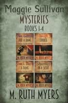 Maggie Sullivan Mysteries Books 1-4 - Maggie Sullivan mysteries ebook by M. Ruth Myers