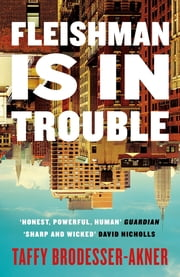 Fleishman Is in Trouble - The Sunday Times bestselling novel of the year ebook by Taffy Brodesser-Akner
