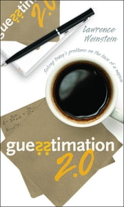 Guesstimation 2.0 - Solving Today's Problems on the Back of a Napkin ebook by Lawrence Weinstein,Patricia Edwards