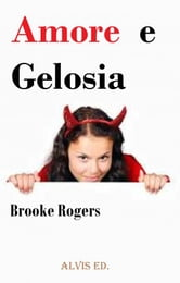 Amore e Gelosia ebook by Brooke Rogers